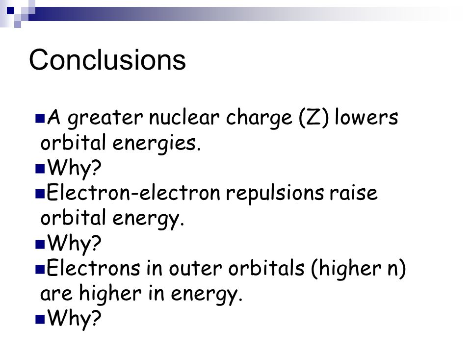 Conclusions A greater nuclear charge (Z) lowers orbital energies. Why