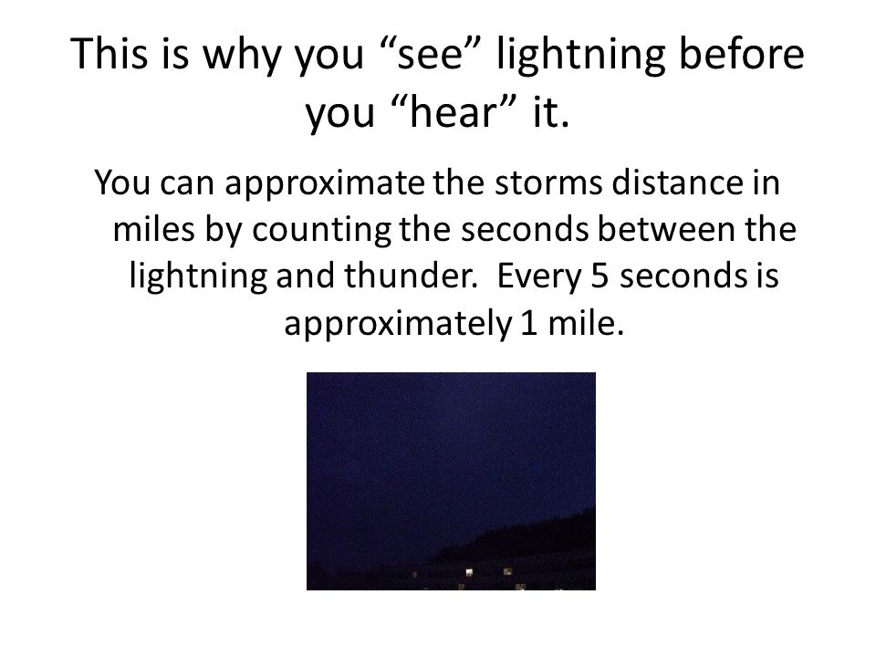 This is why you see lightning before you hear it.
