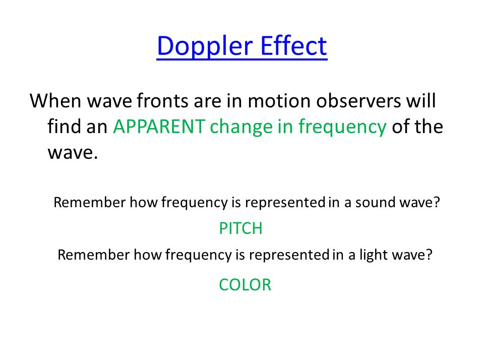 Doppler Effect When wave fronts are in motion observers will find an APPARENT change in frequency of the wave.