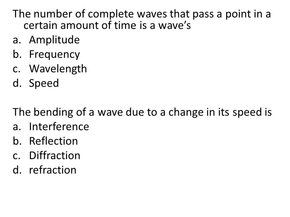 The number of complete waves that pass a point in a certain amount of time is a wave's