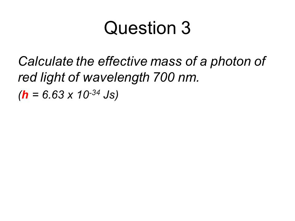 Quantum Phenomena Breithaupt pages 30 to 43. Question 3. Calculate the effective mass of a photon of red light of wavelength 700 nm.