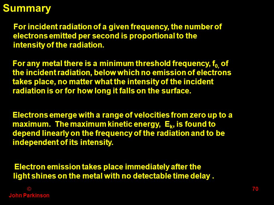 Summary For incident radiation of a given frequency, the number of electrons emitted per second is proportional to the intensity of the radiation.