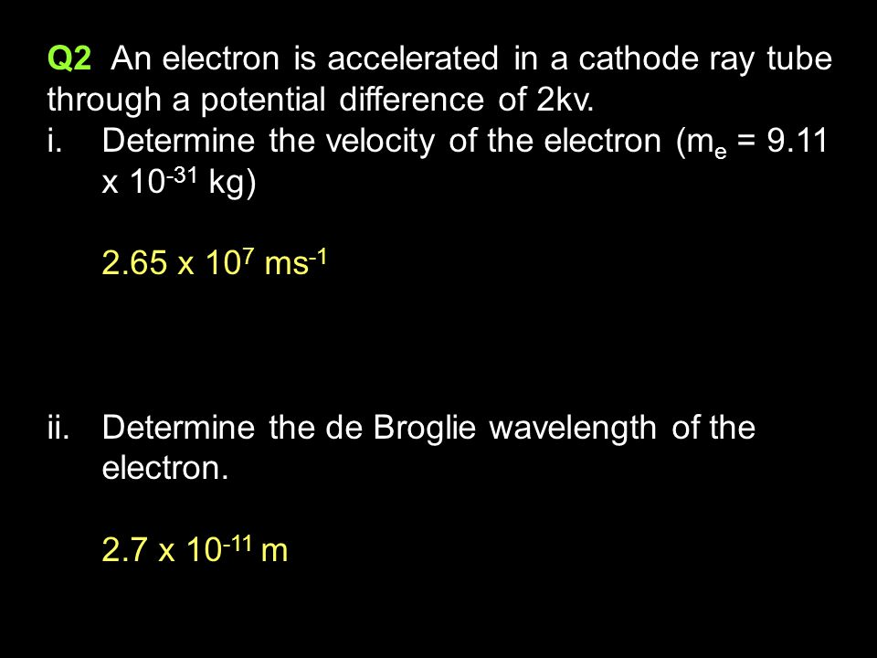 Q2 An electron is accelerated in a cathode ray tube through a potential difference of 2kv.