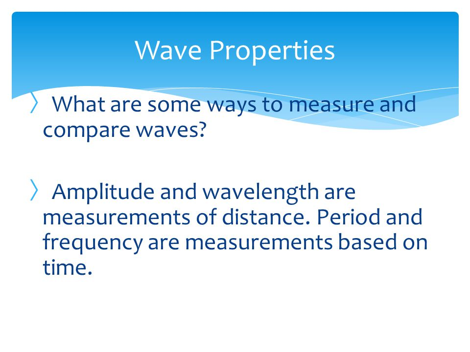 Wave Properties What are some ways to measure and compare waves