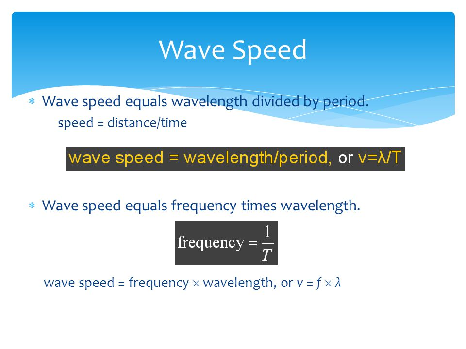 Wave Speed Wave speed equals wavelength divided by period.