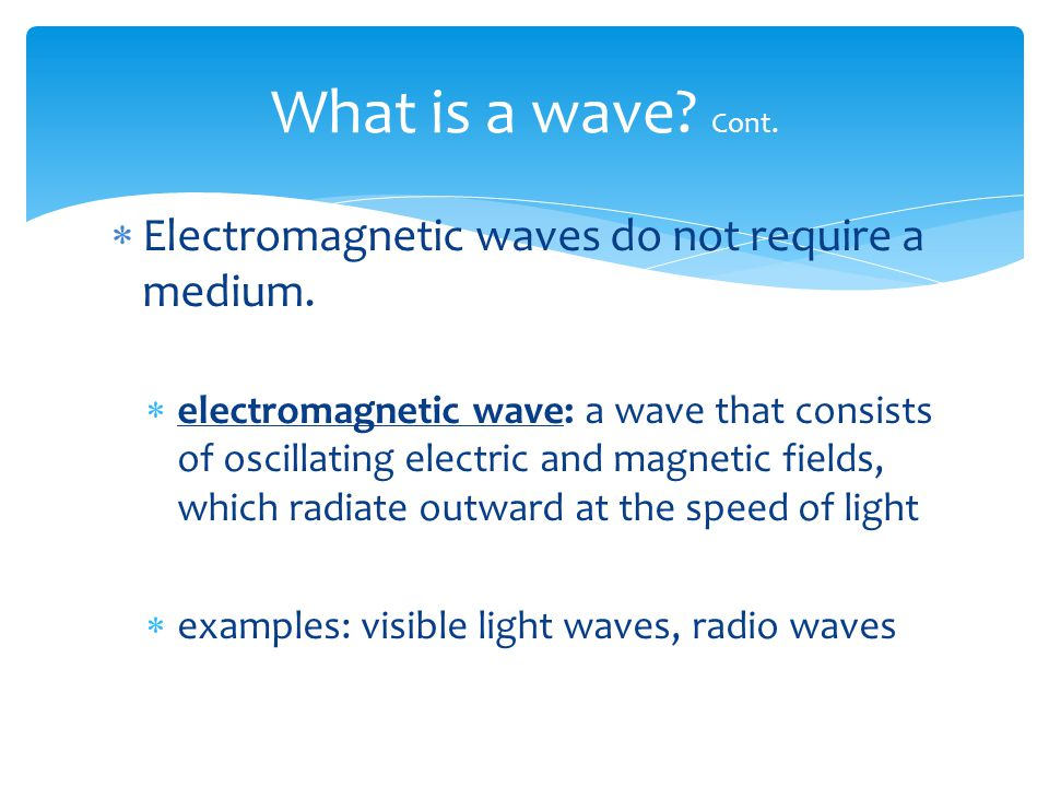 What is a wave Cont. Electromagnetic waves do not require a medium.