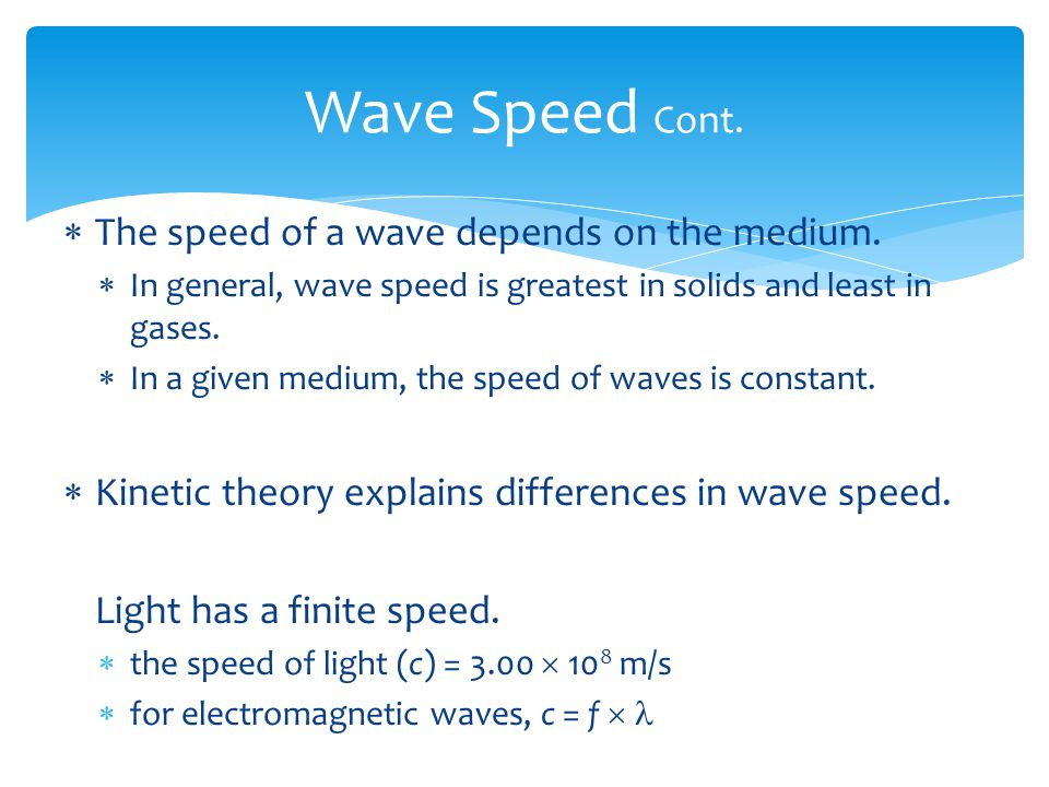 Wave Speed Cont. The speed of a wave depends on the medium.
