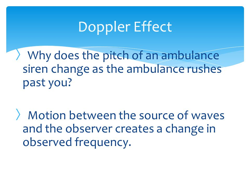 Doppler Effect Why does the pitch of an ambulance siren change as the ambulance rushes past you