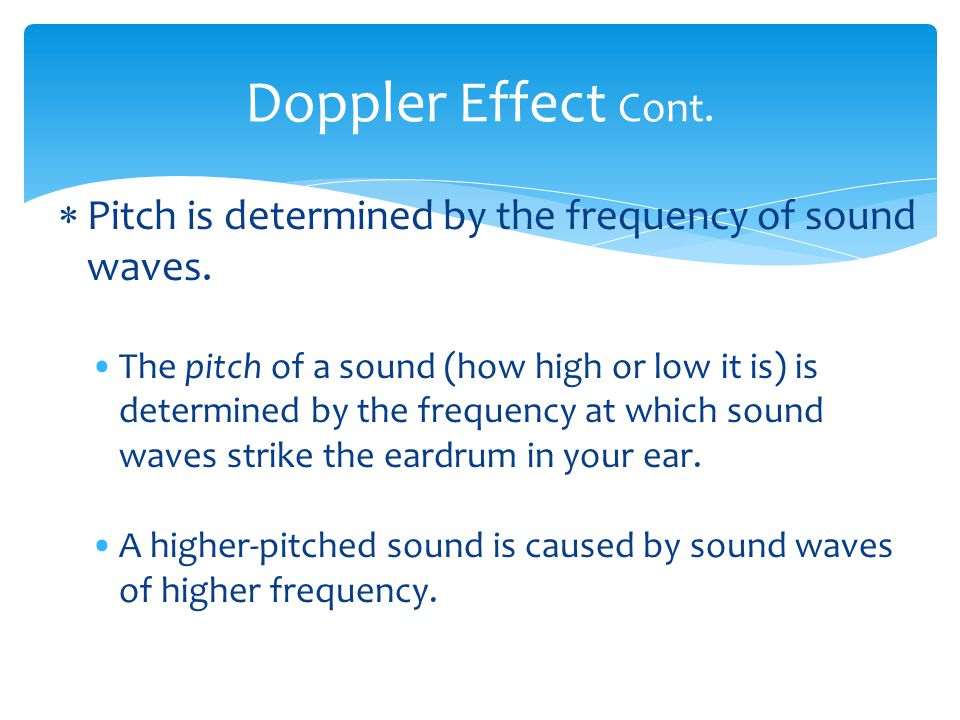 Doppler Effect Cont. Pitch is determined by the frequency of sound waves.