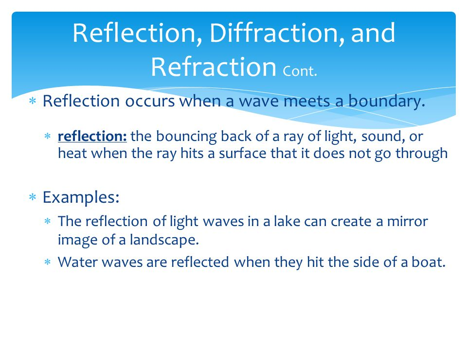 Reflection, Diffraction, and Refraction Cont.