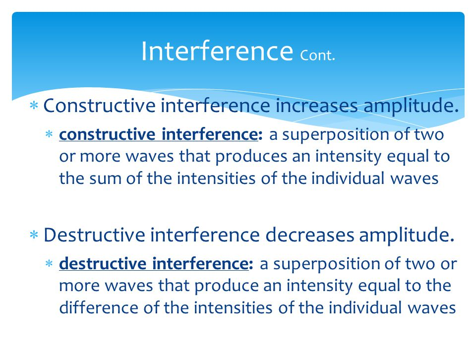Interference Cont. Constructive interference increases amplitude.