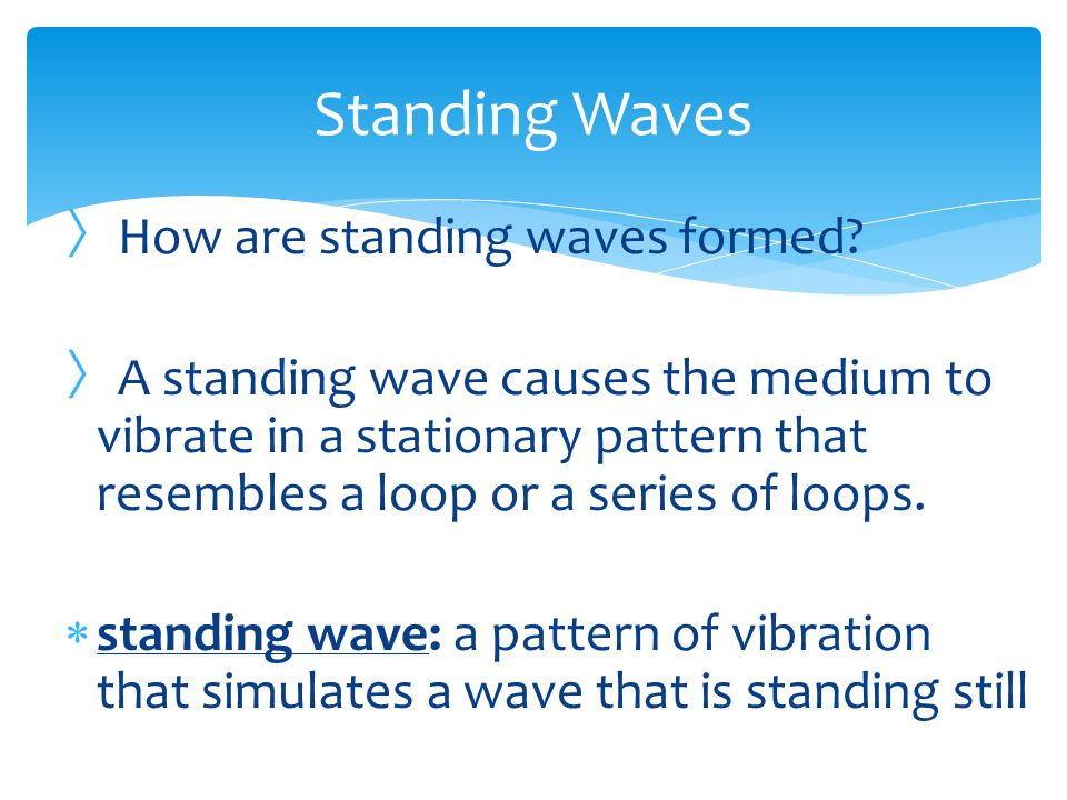Standing Waves How are standing waves formed