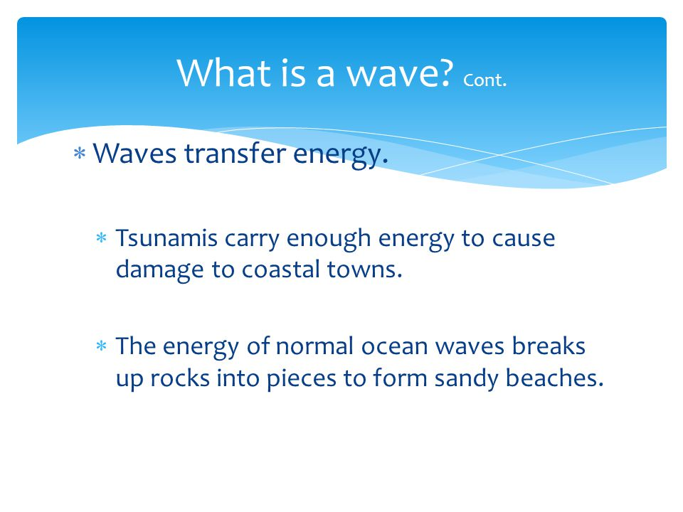 What is a wave Cont. Waves transfer energy.