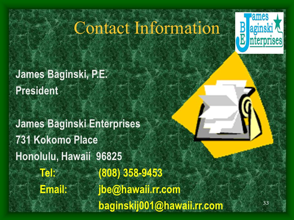 Contact Information James Baginski, P.E. President. James Baginski Enterprises. 731 Kokomo Place.