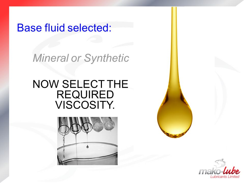 NOW SELECT THE REQUIRED VISCOSITY.