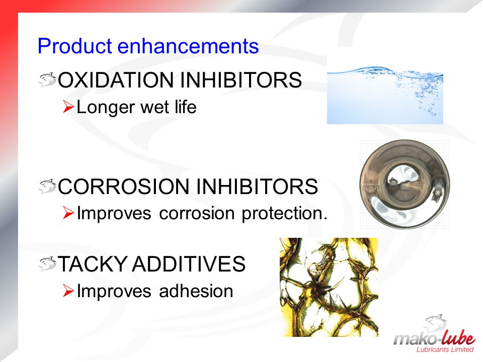 Product enhancements OXIDATION INHIBITORS CORROSION INHIBITORS