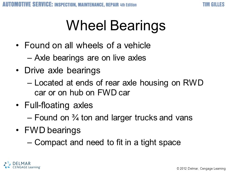 Wheel Bearings Found on all wheels of a vehicle Drive axle bearings
