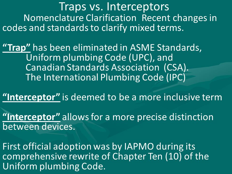 Traps vs. Interceptors Nomenclature Clarification Recent changes in codes and standards to clarify mixed terms.