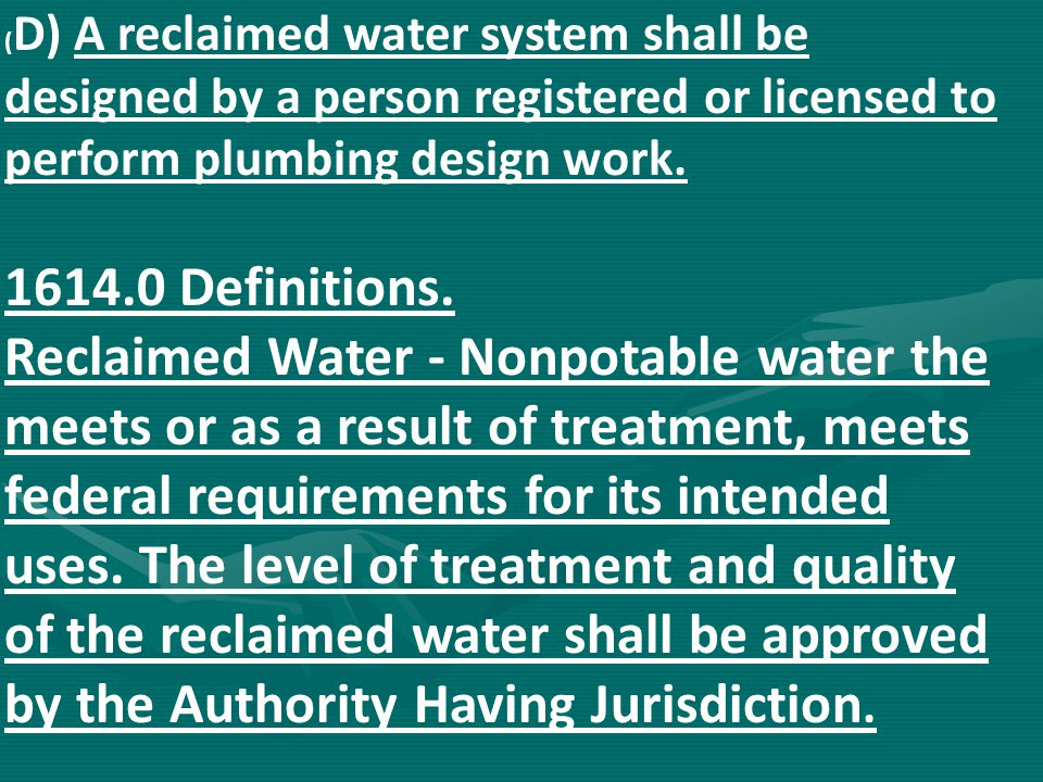 (D) A reclaimed water system shall be designed by a person registered or licensed to perform plumbing design work.