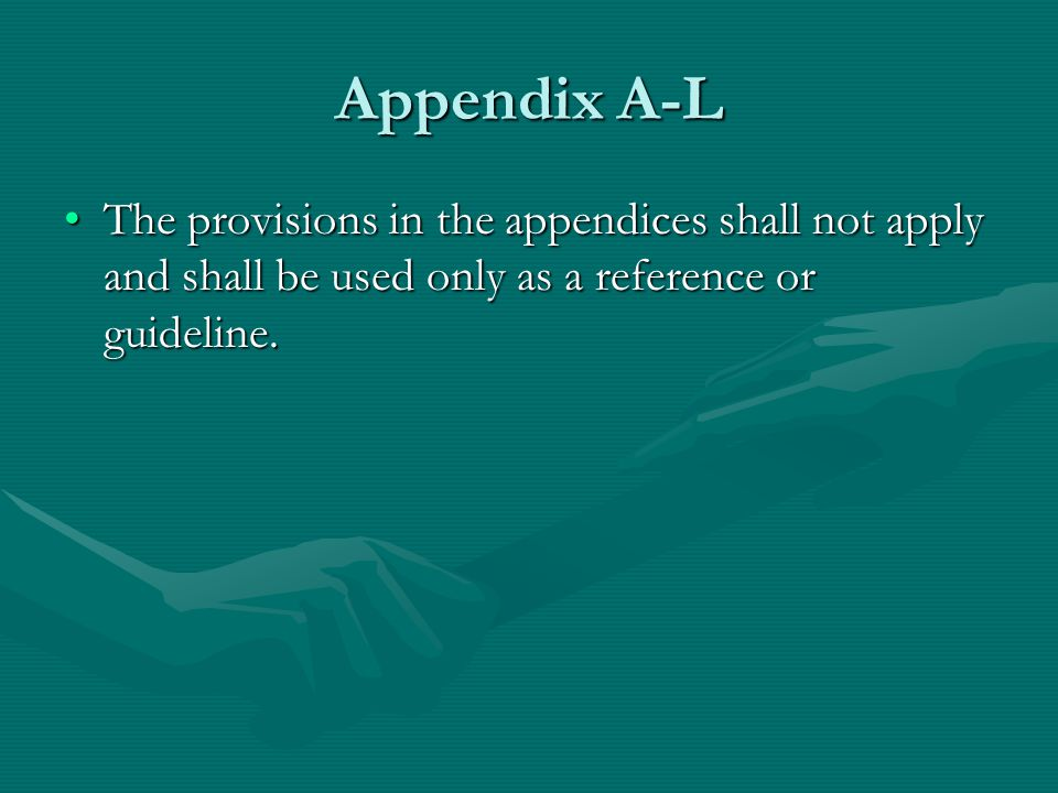 Appendix A-L The provisions in the appendices shall not apply and shall be used only as a reference or guideline.