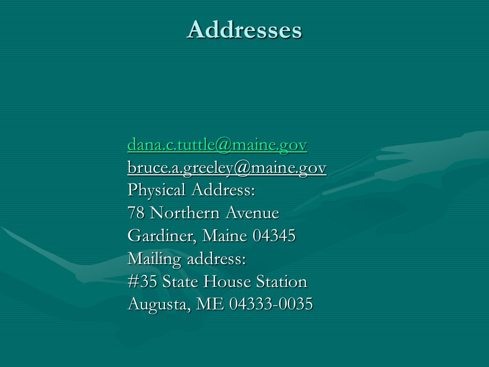 Addresses dana.c.tuttle@maine.gov bruce.a.greeley@maine.gov