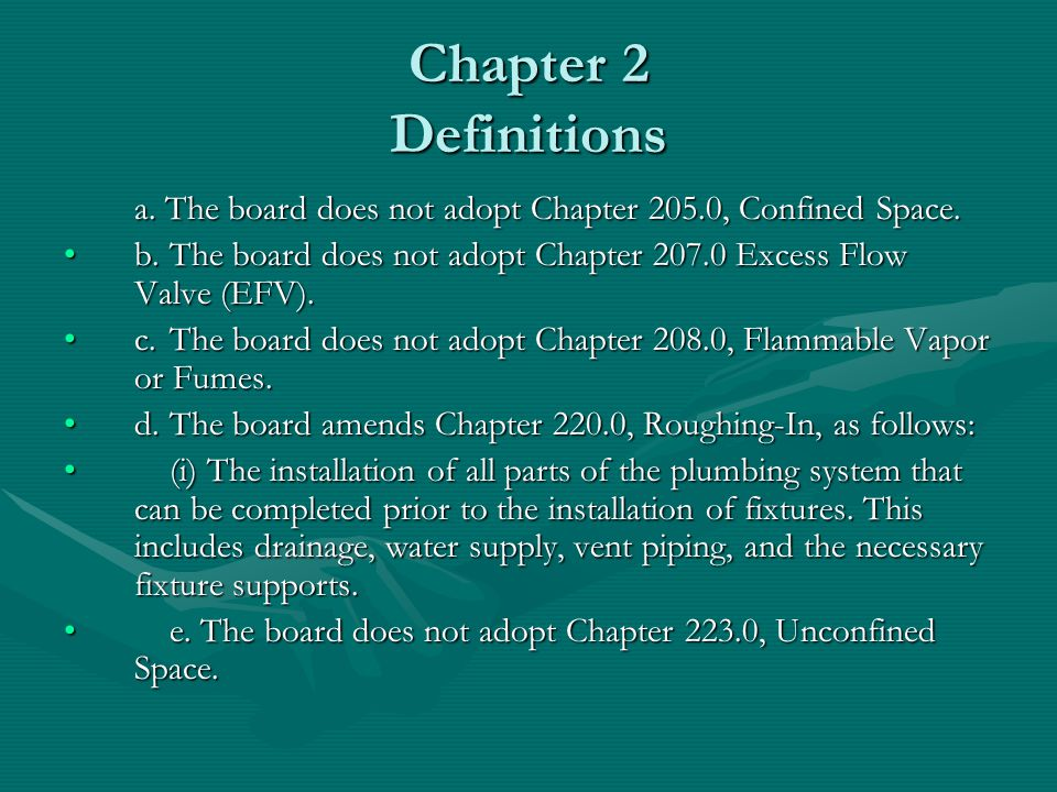 Chapter 2 Definitions a. The board does not adopt Chapter 205.0, Confined Space. b. The board does not adopt Chapter 207.0 Excess Flow Valve (EFV).