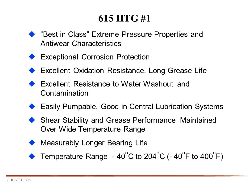 615 HTG #1 Best in Class Extreme Pressure Properties and Antiwear Characteristics. Exceptional Corrosion Protection.