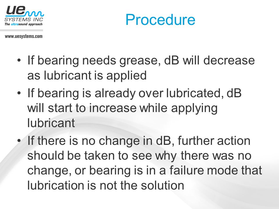 Procedure If bearing needs grease, dB will decrease as lubricant is applied.