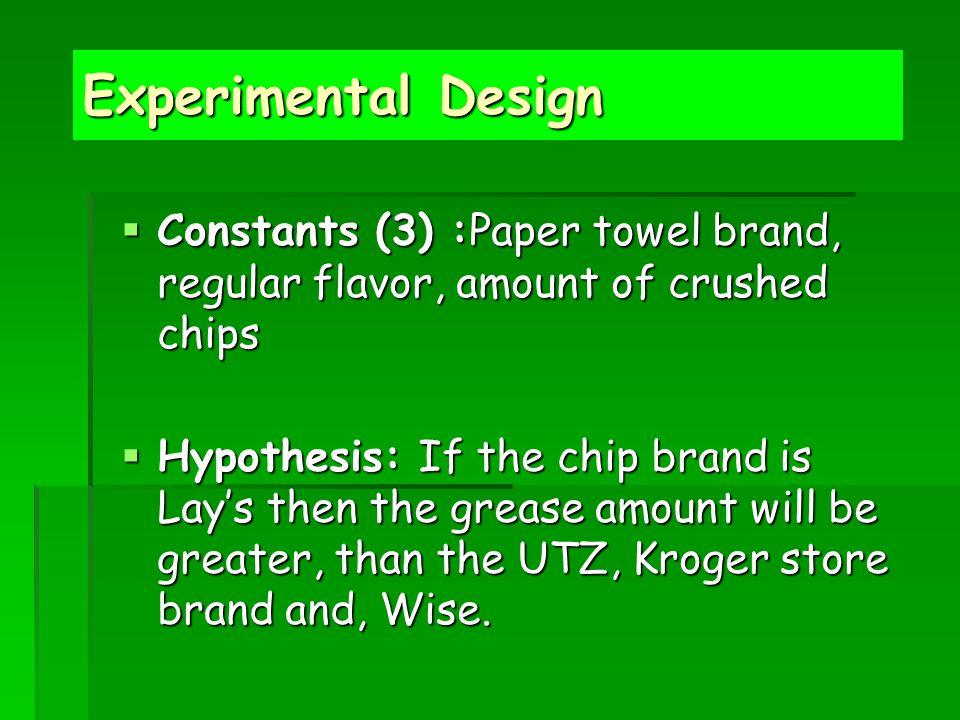 Experimental Design Constants (3) :Paper towel brand, regular flavor, amount of crushed chips.