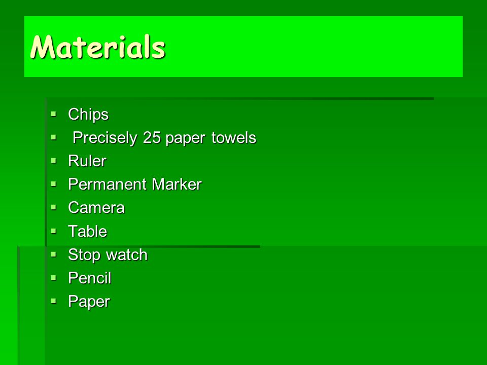 Materials Chips Precisely 25 paper towels Ruler Permanent Marker