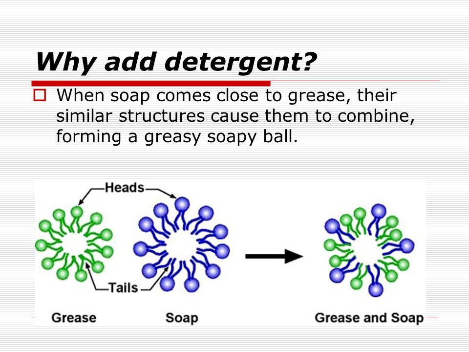 Why add detergent.