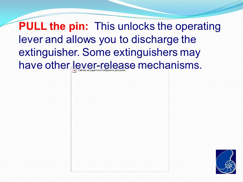 PULL the pin: This unlocks the operating lever and allows you to discharge the extinguisher.