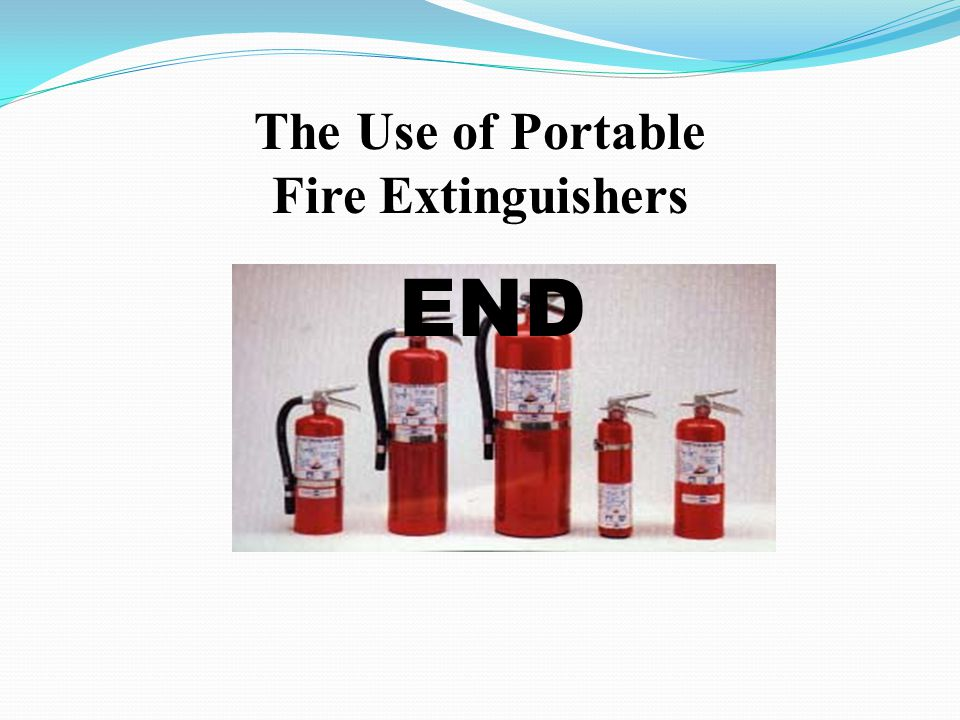 The Use of Portable Fire Extinguishers END