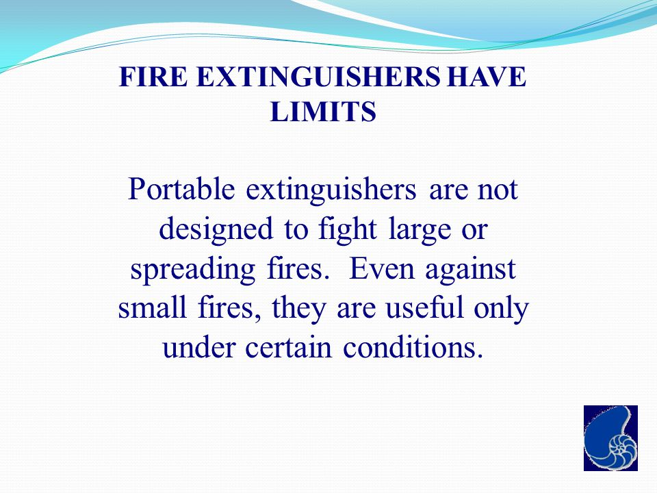 FIRE EXTINGUISHERS HAVE LIMITS