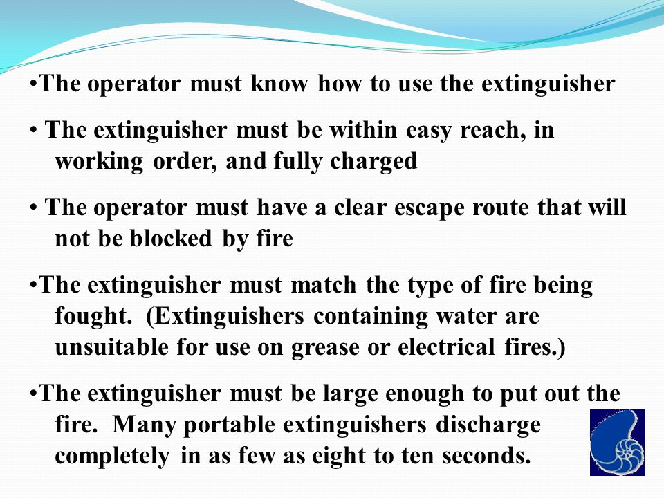 The operator must know how to use the extinguisher