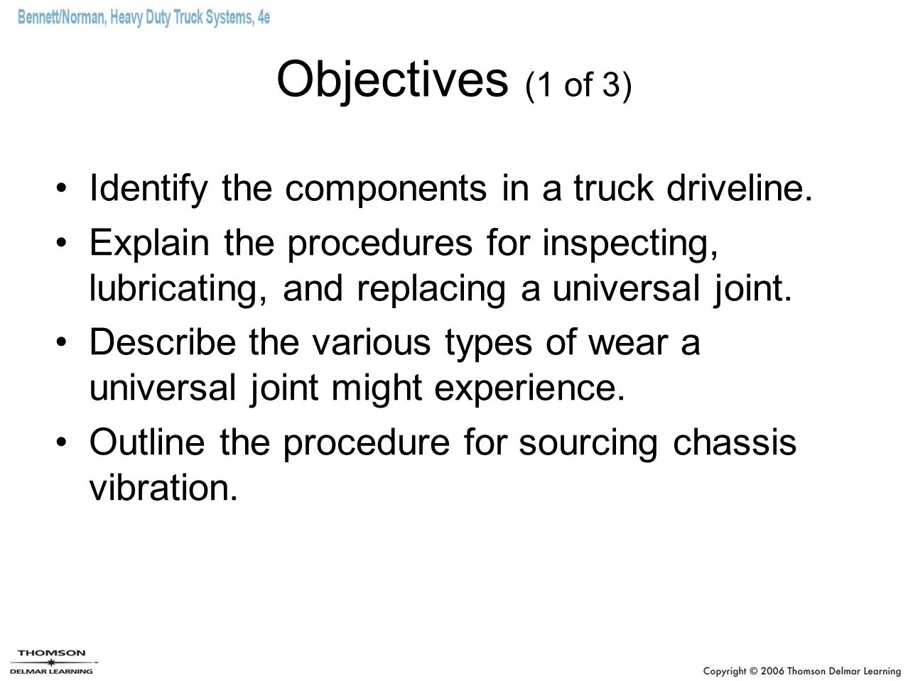 Objectives (1 of 3) Identify the components in a truck driveline.