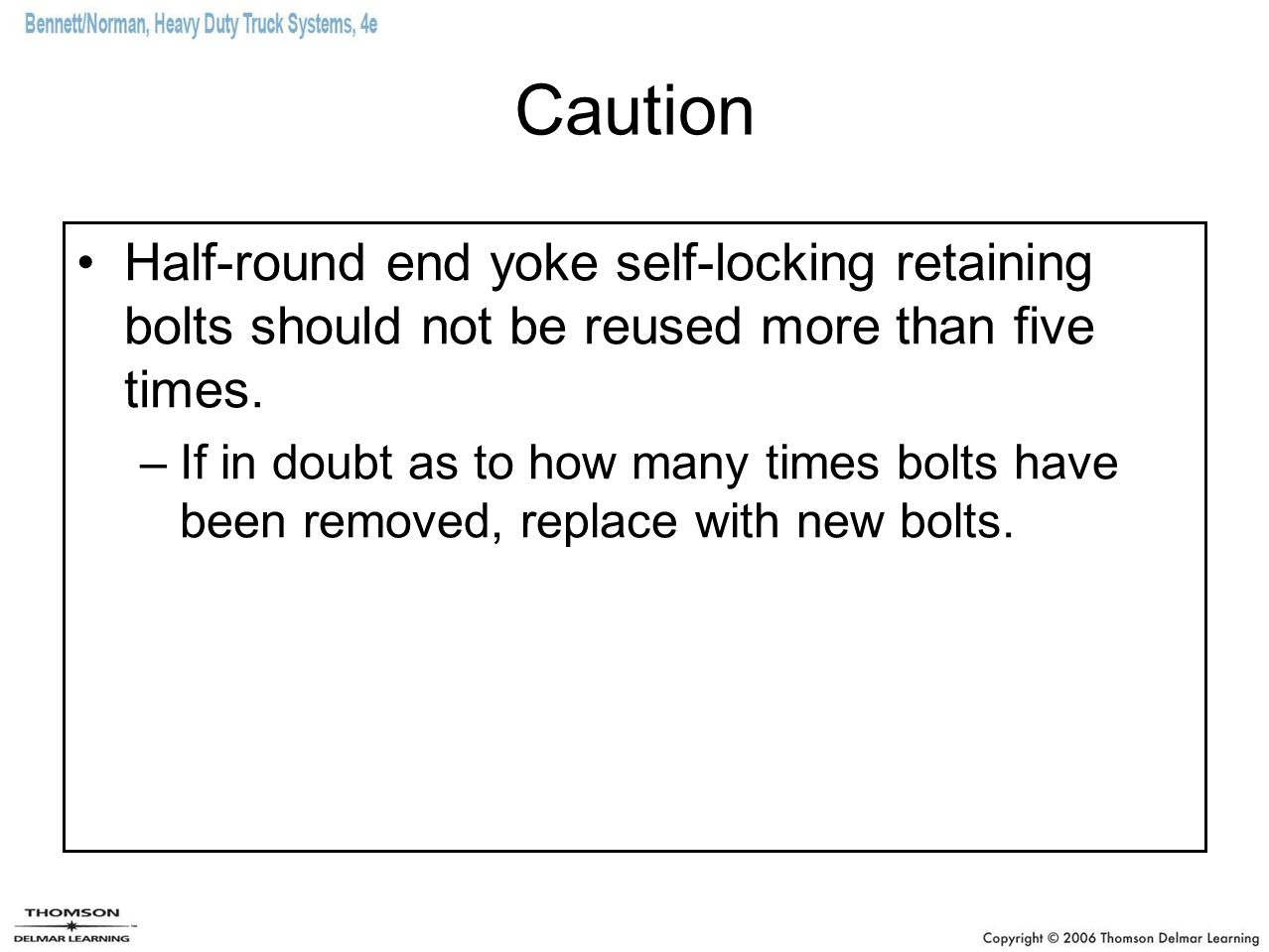 Caution Half-round end yoke self-locking retaining bolts should not be reused more than five times.
