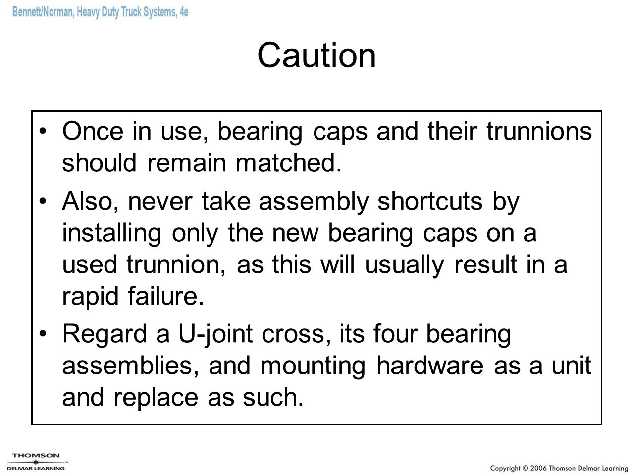 Caution Once in use, bearing caps and their trunnions should remain matched.