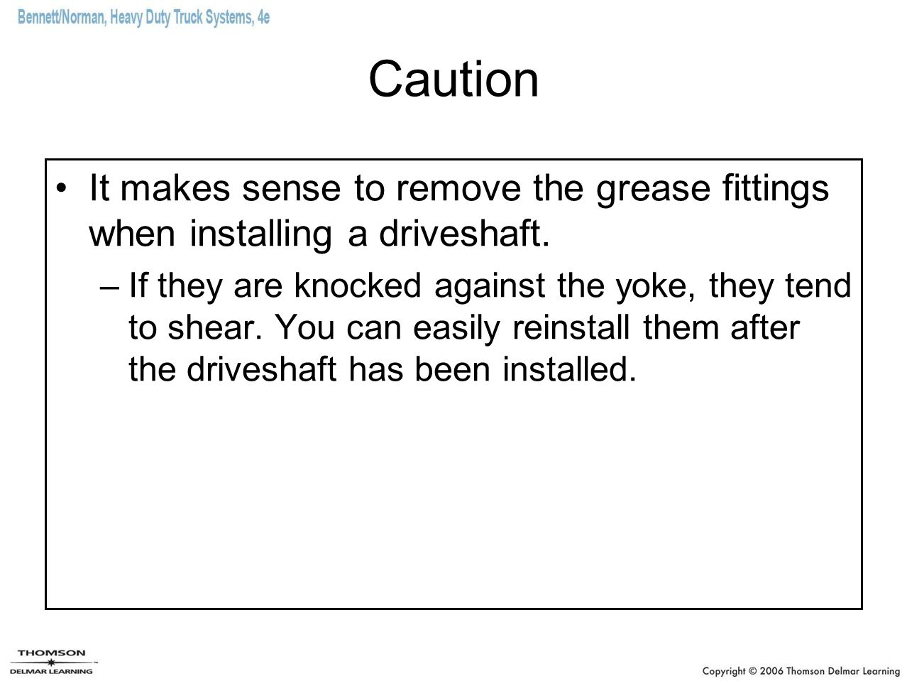 Caution It makes sense to remove the grease fittings when installing a driveshaft.