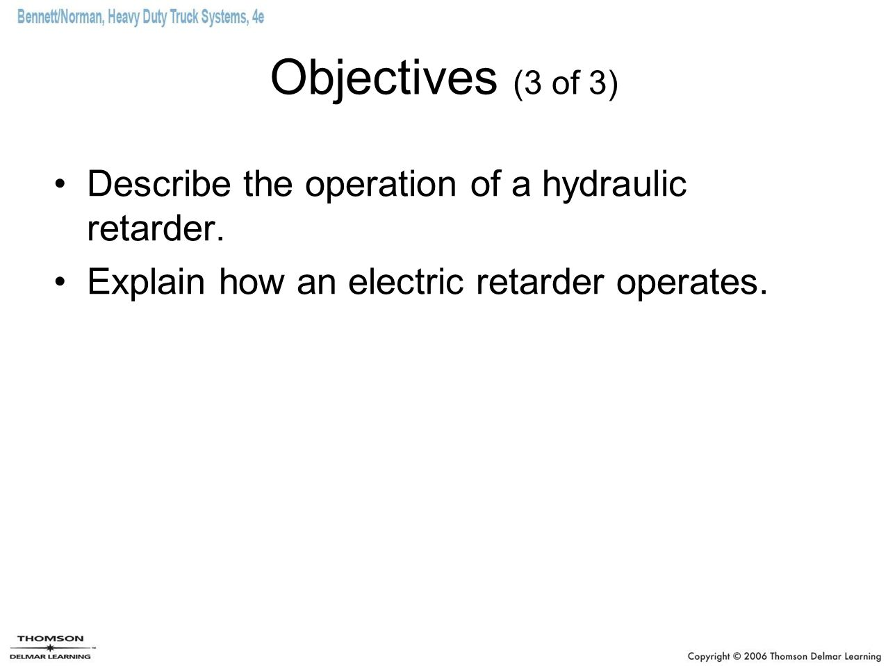 Objectives (3 of 3) Describe the operation of a hydraulic retarder.