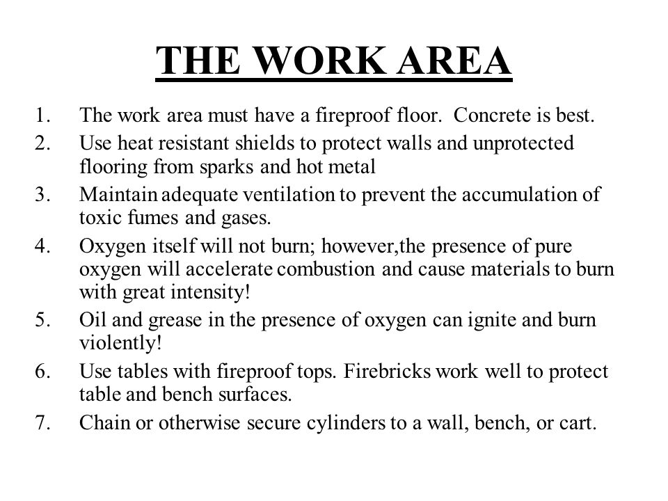 THE WORK AREA The work area must have a fireproof floor. Concrete is best.