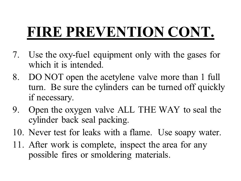 FIRE PREVENTION CONT. Use the oxy-fuel equipment only with the gases for which it is intended.