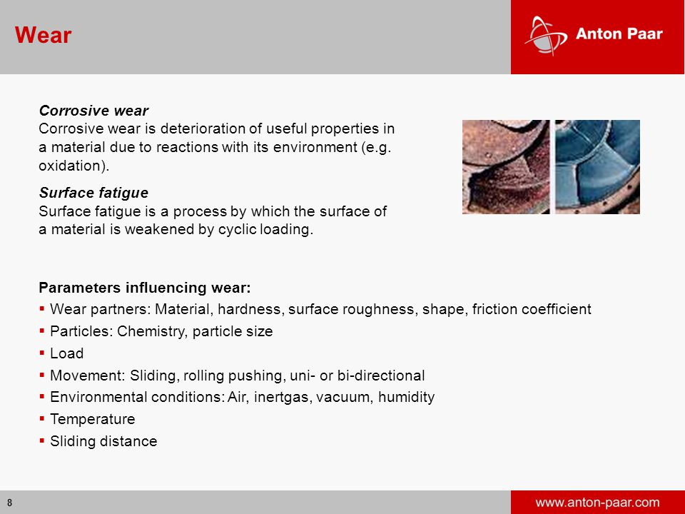 Wear Corrosive wear. Corrosive wear is deterioration of useful properties in a material due to reactions with its environment (e.g. oxidation).