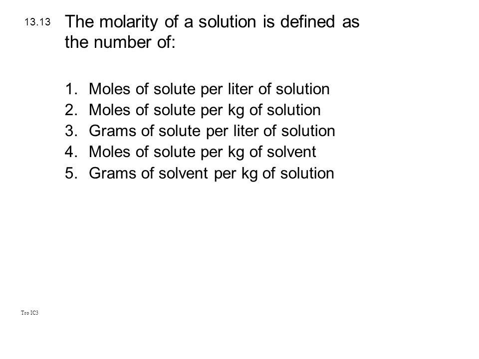 The molarity of a solution is defined as the number of: