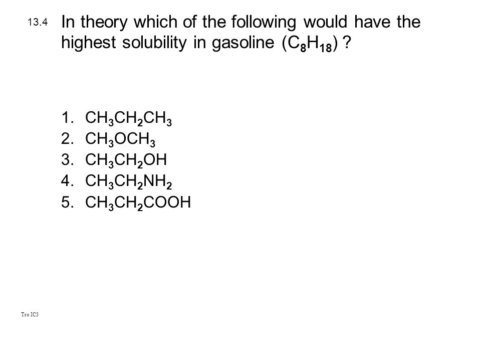 In theory which of the following would have the highest solubility in gasoline (C8H18)