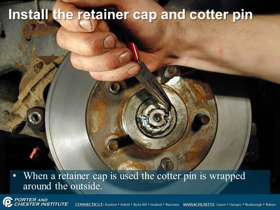 Install the retainer cap and cotter pin