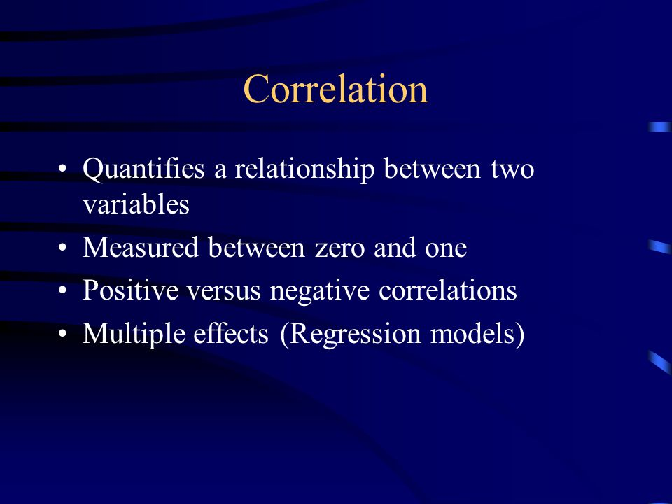 Correlation Quantifies a relationship between two variables