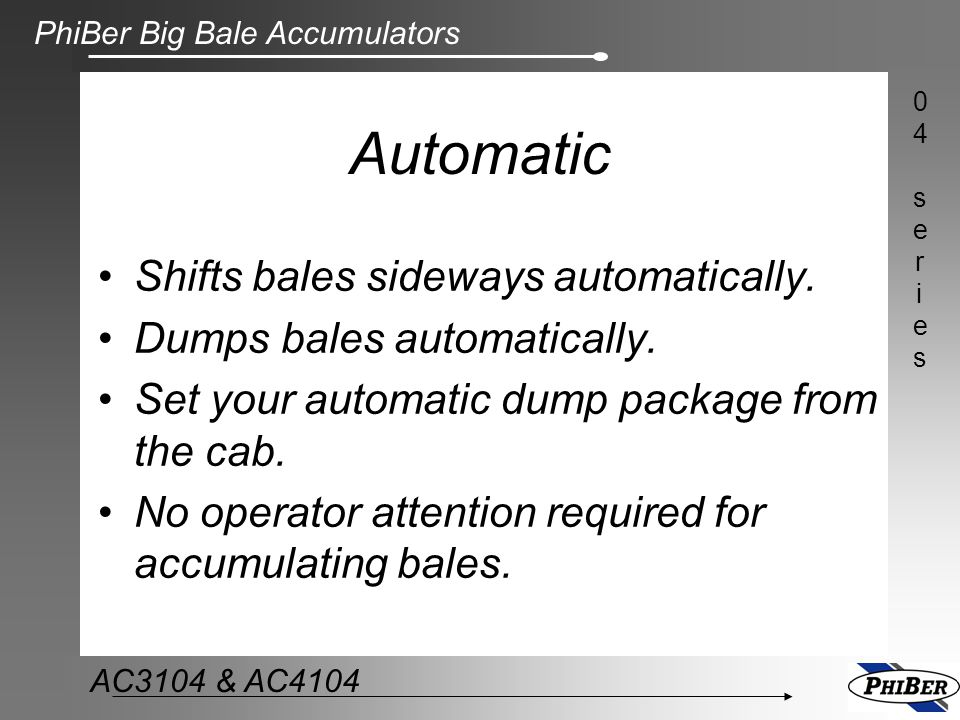 Automatic Shifts bales sideways automatically.