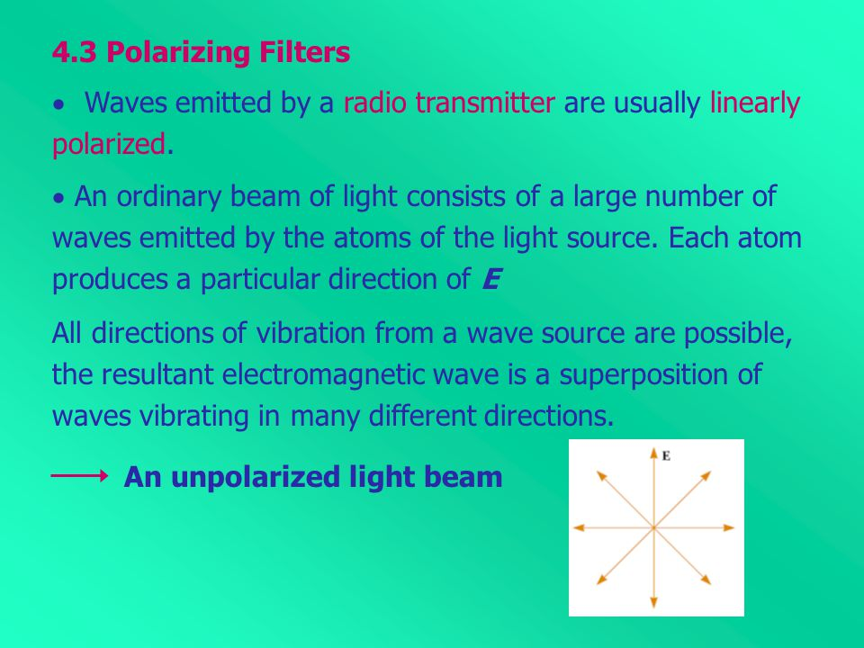 4.3 Polarizing Filters Waves emitted by a radio transmitter are usually linearly. polarized.