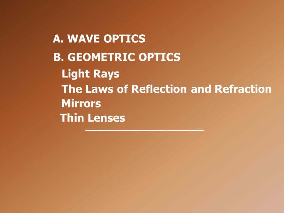 A. WAVE OPTICS B. GEOMETRIC OPTICS. Light Rays.